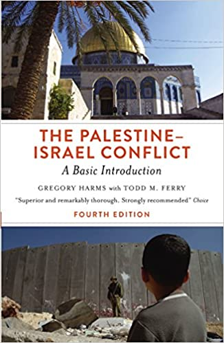 The Palestine-Israel Conflict: A Basic Introduction, Fourth Edition by Gregory Harms and Todd M. Ferry