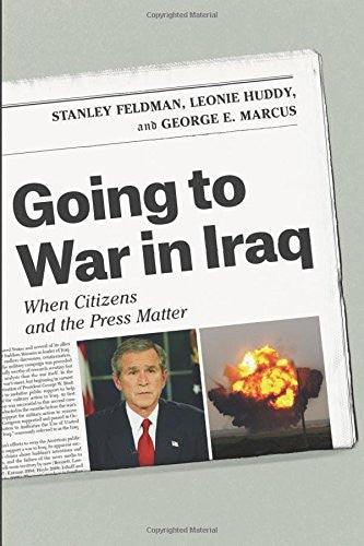 Going to War in Iraq: When Citizens and the Press Matter by Stanley Feldman, Leonie Huddy, and George E. Marcus