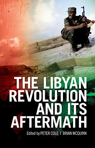 The Libyan Revolution and its Aftermath by Peter Cole and Brian McQuinn