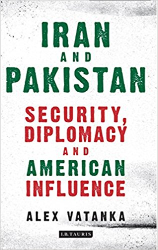 Iran and Pakistan: Security, Diplomacy and American Influence by Alex Vatanka