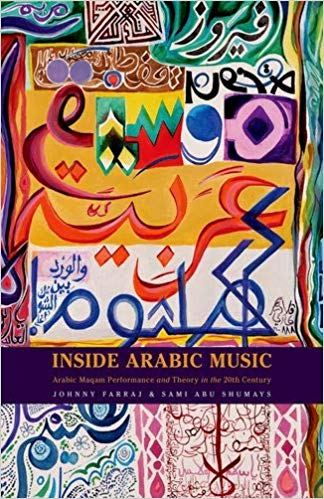 Inside Arabic Music: Arabic Maqam Performance and Theory in the 20th Century by Johnny Farraj and Sami Abu Shumays