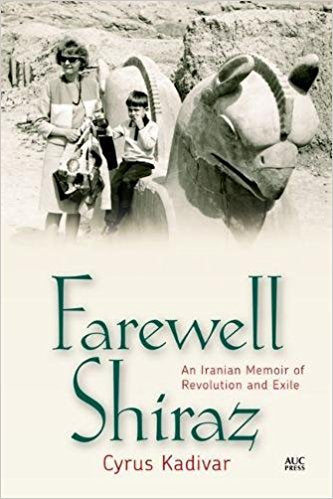 Farewell Shiraz: An Iranian Memoir of Revolution and Exile by Cyrus Kadivar