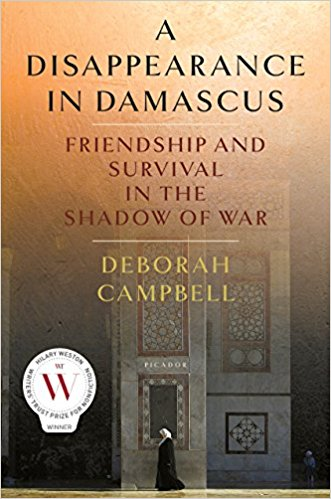 A Disappearance in Damascus: Friendship and Survival in the Shadow of War by Deborah Campbell