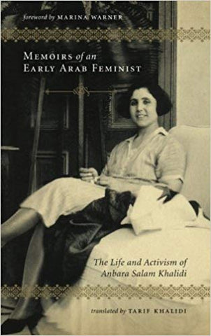 Memoirs of an Early Arab Feminist: The Life and Activism of Anbara Salam Khalidi by Anbara Salam Khalidi