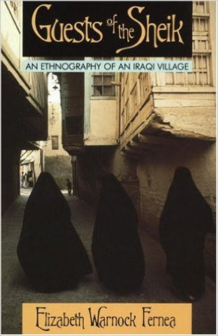 Guests of the Sheik: An Ethnography of an Iraqi Village by Elizabeth Warnock Fernea