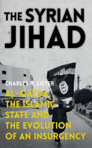 The Syrian Jihad: Al-Qaeda, the Islamic State and the Evolution of an Insurgency by Charles R. Lister
