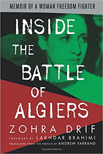 Inside the Battle of Algiers: Memoir of a Woman Freedom Fighter by Zohra Drif