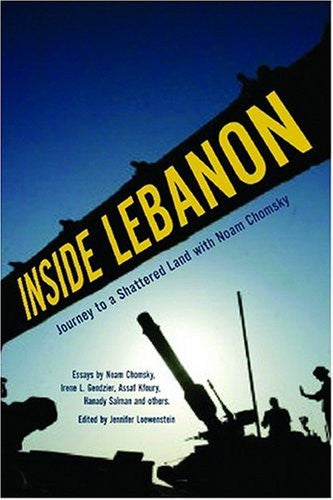 Inside Lebanon: Journey to a Shattered Land with Noam and Carol Chomsky by Assaf Kfoury