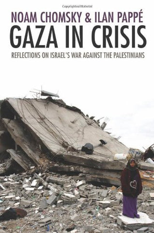 Gaza in Crisis: Reflections on Israel's War Against the Palestinians by Noam Chomsky & Ilan Pappe