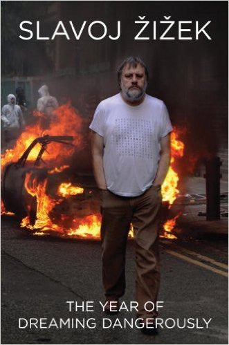 The Year of Dreaming Dangerously by Slavoj Zizek