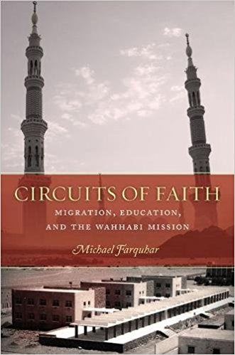 Circuits of Faith: Migration, Education, and the Wahhabi Mission by Michael Farquhar