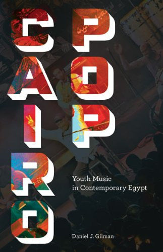 Cairo Pop: Youth Music in Contemporary Egypt by Daniel J. Gilman