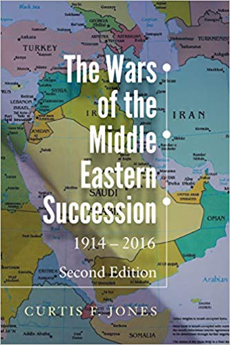The Wars of the Middle Eastern Succession, Second Edition: 1914-2016 by Curtis F. Jones