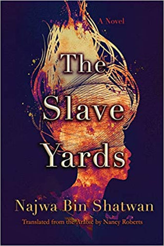 The Slave Yards by Najwa Bin Shatwan, translated by Nancy Roberts