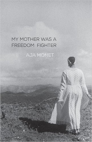 My Mother Was a Freedom Fighter by Aja Monet