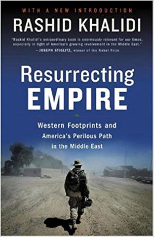 Resurrecting Empire: Western Footprints and America's Perilous Path in the Middle East by Rashid Khalidi