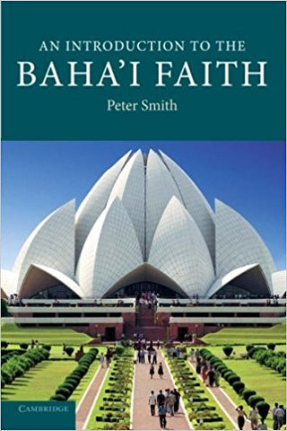 An Introduction to the Baha'i Faith by Peter Smith