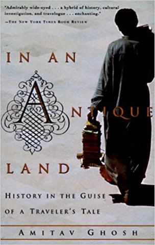 In an Antique Land: History in the Guise of a Traveler's Tale by Amitav Ghosh