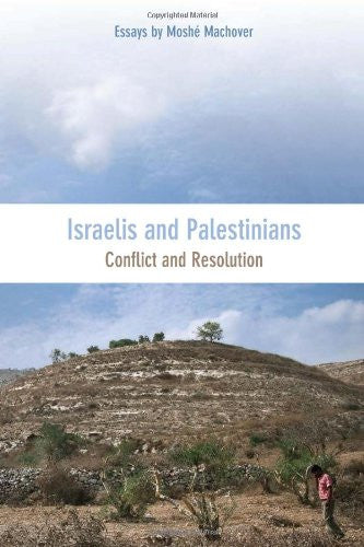 Israelis and Palestinians: Conflict and Resolution by Moshé Machover