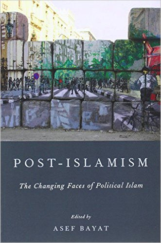 Post-Islamism: The Changing Faces of Political Islam by Asef Bayat