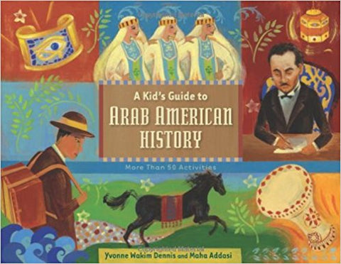 A Kid's Guide to Arab American History: More Than 50 Activities by Yvonne Wakim Dennis and Maha Addasi