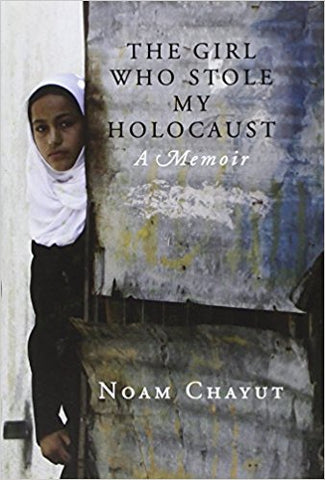 The Girl Who Stole My Holocaust: A Memoir by Noam Chayut