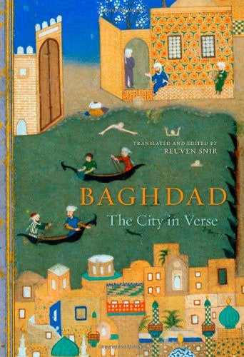 Baghdad: The City in Verse by Reuven Snir