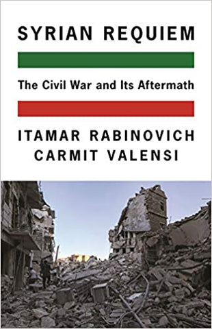 Syrian Requiem: The Civil War and Its Aftermath by Itamar Rabinovich and Carmit Valensi