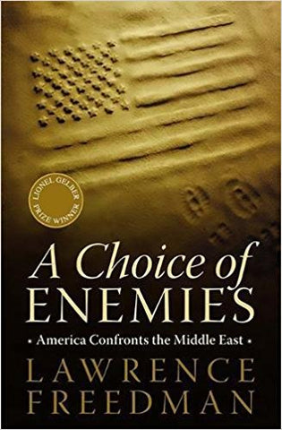 A Choice of Enemies: America Confronts the Middle East by Lawrence Freedman