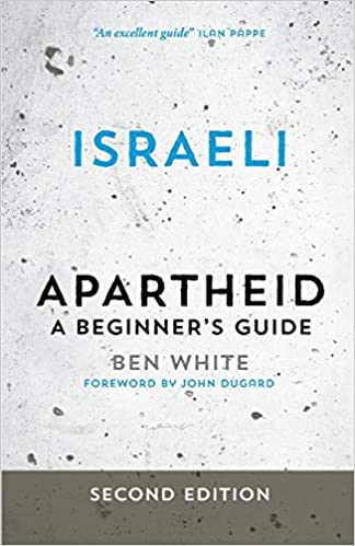 Israeli Apartheid: A Beginner's Guide, Second Edition by Ben White
