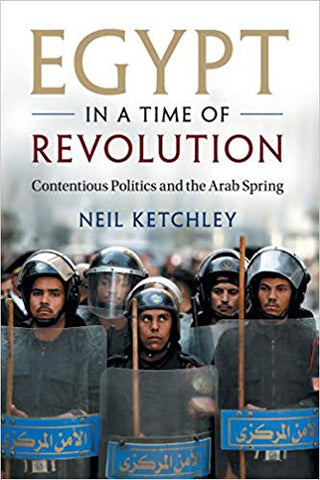 Egypt in a Time of Revolution: Contentious Politics and the Arab Spring