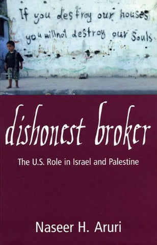 Dishonest Broker: The Role of the United States in Palestine and Israel by Nasser Aruri