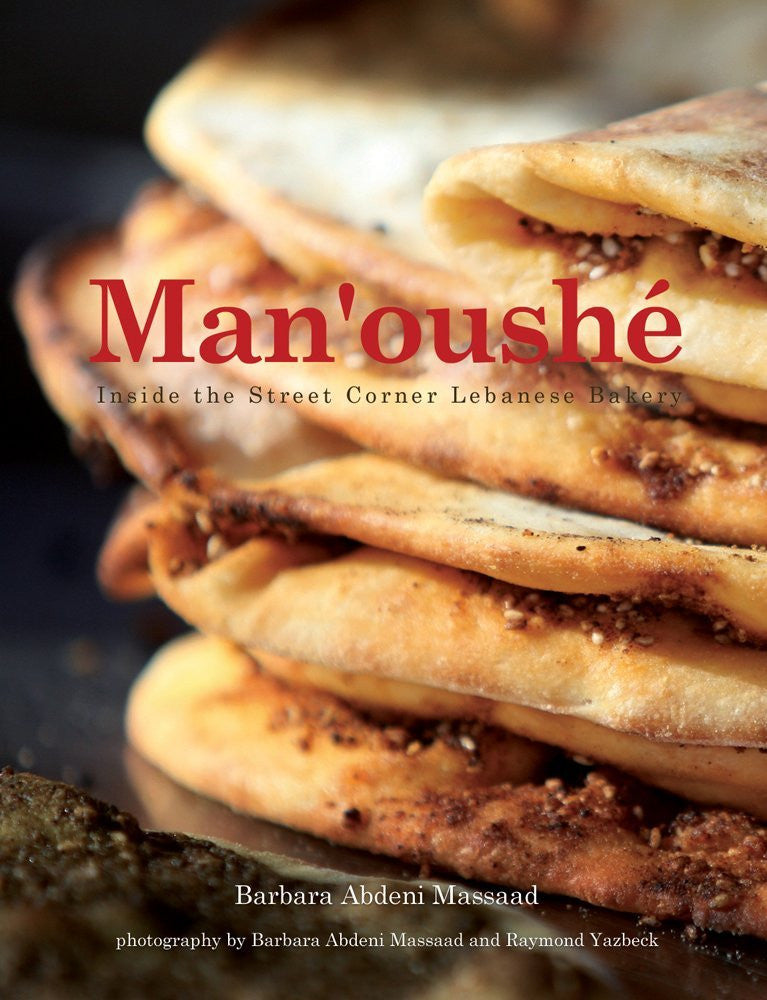 Man'oushe: Inside the Street Corner Lebanese Bakery by Barbara Abdeni Massaad