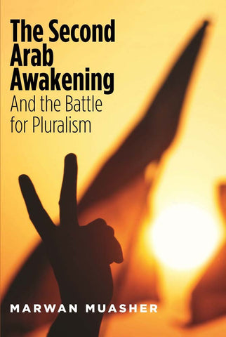 The Second Arab Awakening: And the Battle for Pluralism by Marwan Muasher
