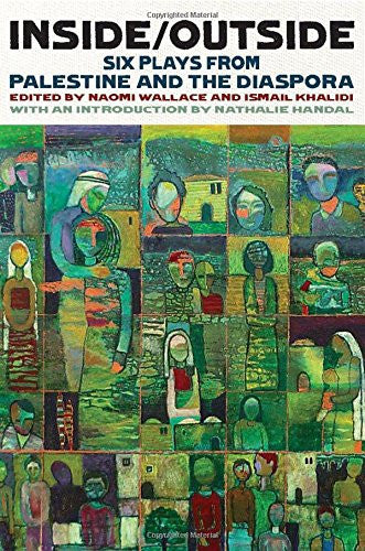 Inside/Outside: Six Plays from Palestine and the Diaspora by Ismail Khalidi and Naomi Wallace