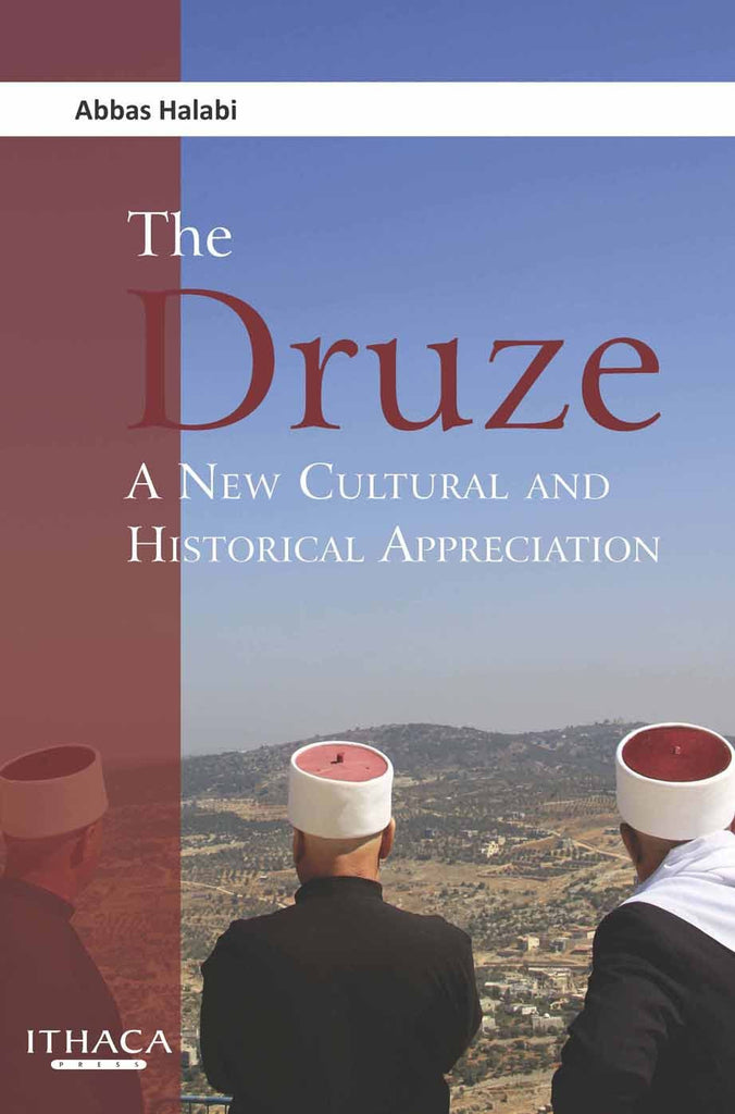 The Druze: A New Cultural and Historical Appreciation by Abbas Halabi