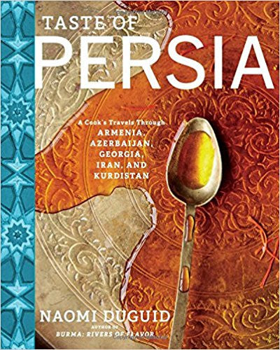 Taste of Persia: A Cook's Travels Through Armenia, Azerbaijan, Georgia, Iran, and Kurdistan by Noami Duguid
