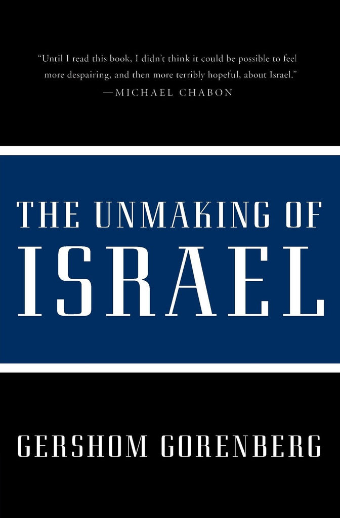 The Unmaking of Israel by Gershom Gorenberg