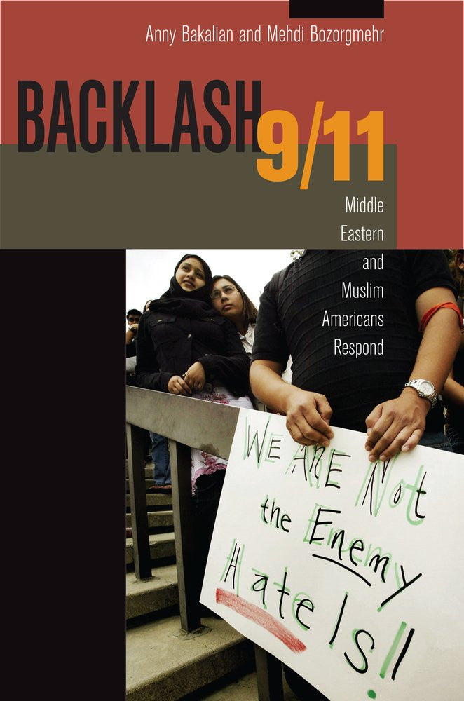 Backlash 9/11: Middle Eastern and Muslim Americans Respond by Anny Bakalian and Medhi Bozorgmehr