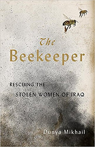 The Beekeeper: Rescuing the Stolen Women of Iraq by Dunya Mikhail