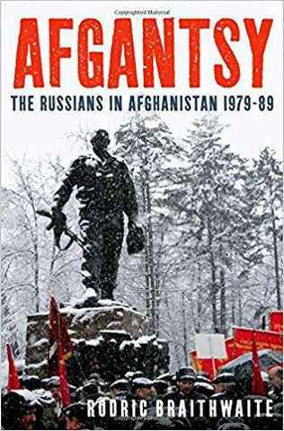 Afgantsy: The Russians in Afghanistan 1979-89 by Rodric Braithwaite