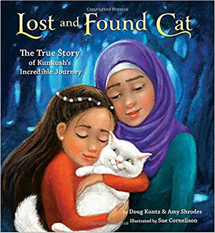 Lost and Found Cat: The True Story of Kunkush's Incredible Journey by Doug Kuntz and Amy Shrodes