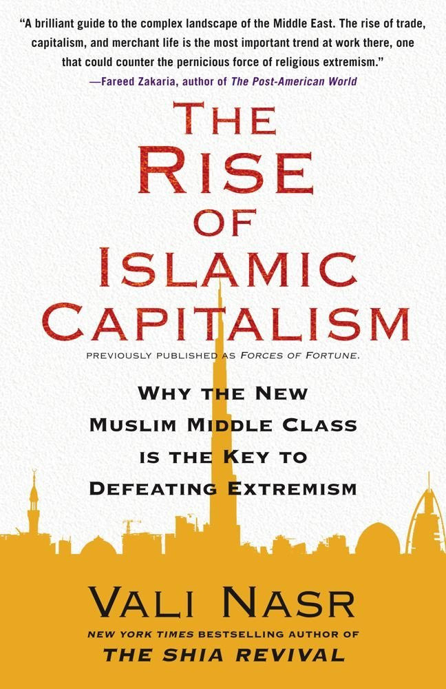 The Rise of Islamic Capitalism: Why the New Muslim Middle Class Is the Key to Defeating Extremism by Vali Nasr