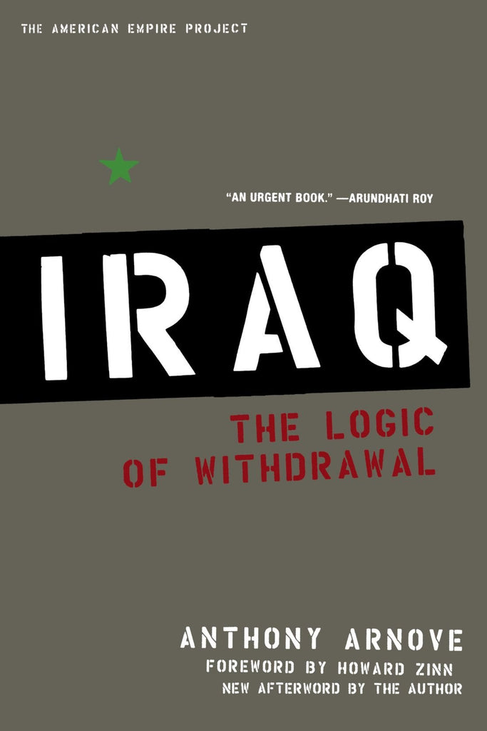 Iraq: The Logic of Withdrawal by Anthony Arnove