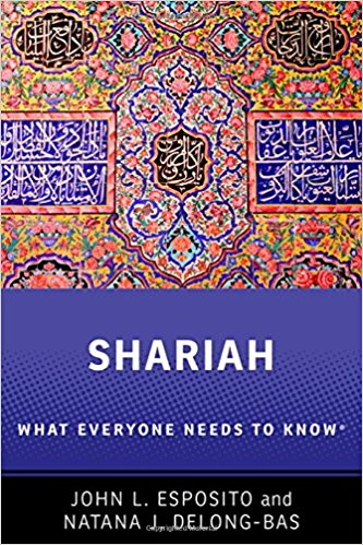 Shariah: What Everyone Needs to Know by John L. Esposito and Natana J. DeLong-Bas
