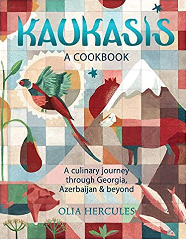 Kaukasis: A Culinary Journey Through Georgia, Azerbaijan & Beyond by Olia Hercules