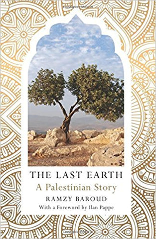 The Last Earth: A Palestinian Story by Ramzy Baroud