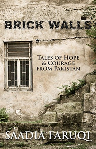 Brick Walls: Tales of Hope and Courage from Pakistan by Saadia Faruqi