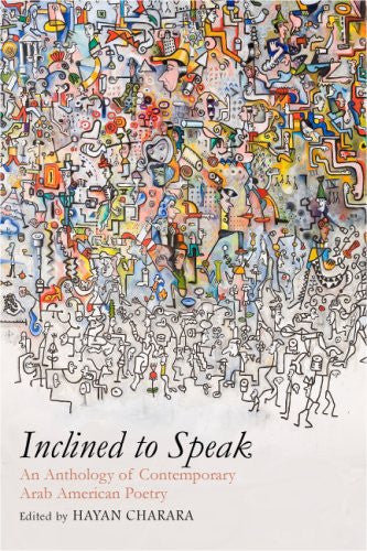 Inclined to Speak: An Anthology of Contemporary Arab American Poetry by Hayan Charara