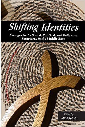 Shifting Identities: Changes in the Social, Political, and Religious Structures in the Arab World by Mitri Raheb